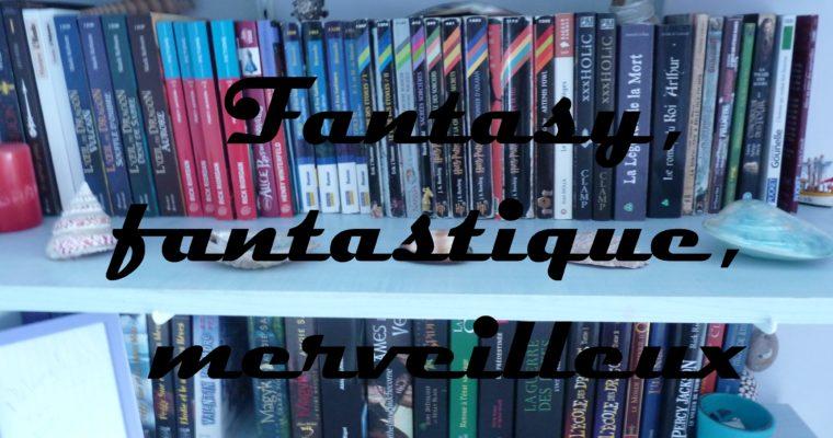 Fantasy, fantastique, merveilleux